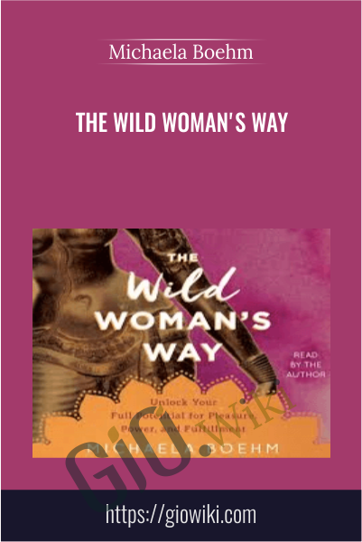 The Wild Woman's Way - Michaela Boehm