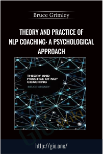 Theory and Practice of NLP Coaching: A Psychological Approach – Bruce Grimley