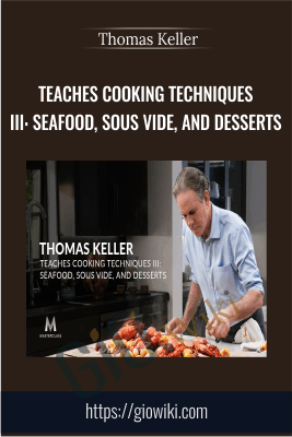 Teaches Cooking Techniques III: Seafood, Sous Vide, And Desserts - Thomas Keller