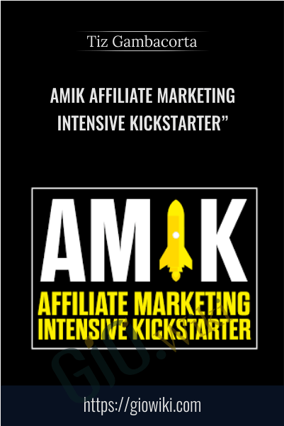 "Amik Affiliate Marketing Intensive Kickstarter"" - Tiz Gambacorta"