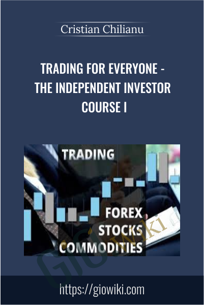 Trading for everyone - The Independent Investor Course I - Cristian Chilianu