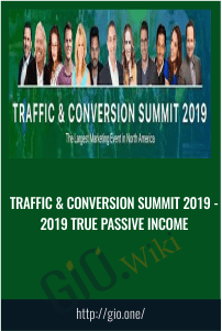 Traffic & Conversion Summit 2019 - 2019 True Passive Income