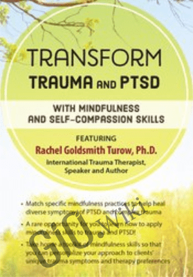 Transform Trauma and PTSD with Mindfulness and Self-Compassion Skills - Rachel Goldsmith Turow
