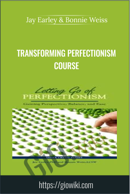 Transforming Perfectionism Course - Jay Earley & Bonnie Weiss