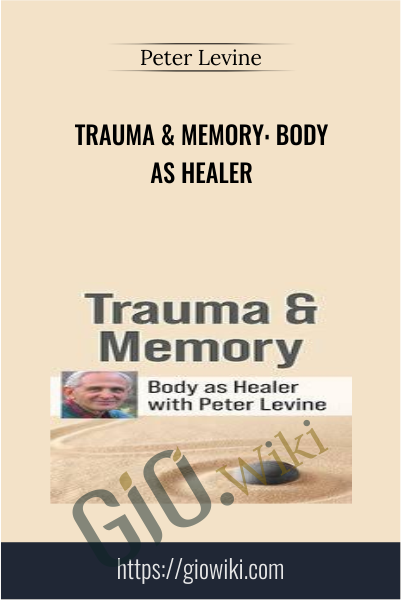 Trauma & Memory: Body as Healer - Peter Levine
