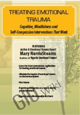 Treating Emotional Trauma: Mindfulness and Self-Compassion Interventions that Work - Mary NurrieStearns