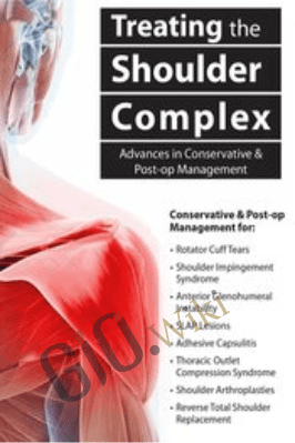 Treating the Shoulder Complex: Advances in Conservative & Post-op Management - Michael T. Gross
