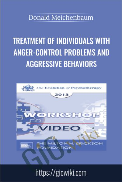 Treatment of Individuals with Anger-Control Problems and Aggressive Behaviors - Donald Meichenbaum