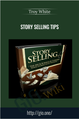Story Selling Tips – Troy White