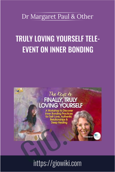 Truly Loving Yourself Tele-Event on Inner Bonding - Dr Margaret Paul & Alanis Morissette