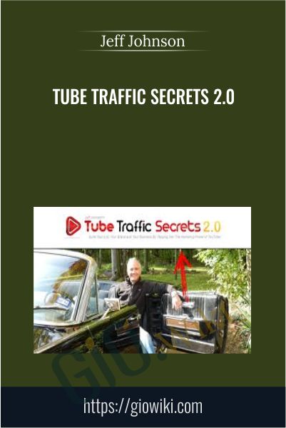 Tube Traffic Secrets 2.0 - Jeff Johnson