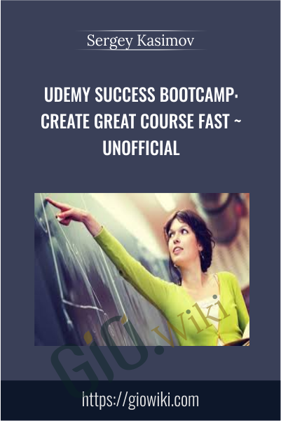 Udemy Success Bootcamp: Create Great Course Fast ~Unofficial - Sergey Kasimov