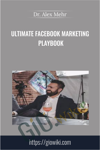 Ultimate Facebook Marketing Playbook - Dr. Alex Mehr