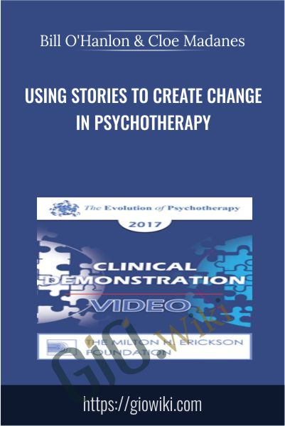 Using Stories to Create Change in Psychotherapy - Bill O'Hanlon & Cloe Madanes
