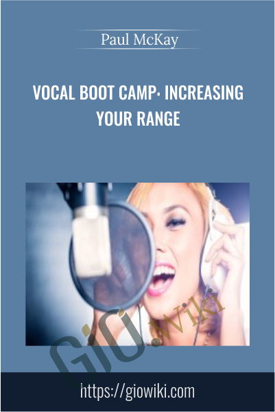 Vocal Boot Camp: Increasing Your Range -  Paul McKay