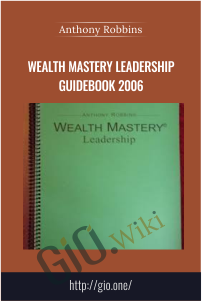 Wealth Mastery Leadership Guidebook 2006 – Anthony Robbins