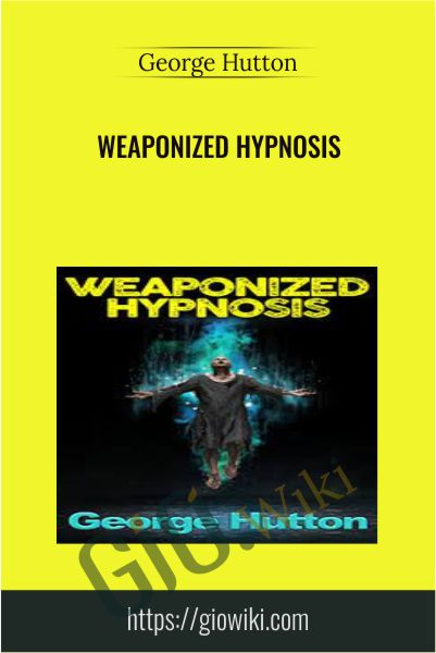 Weaponized Hypnosis - George Hutton