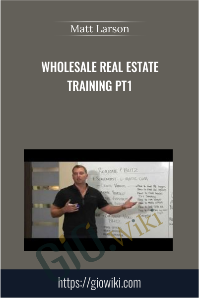 Wholesale Real Estate Training PT1 - Matt Larson