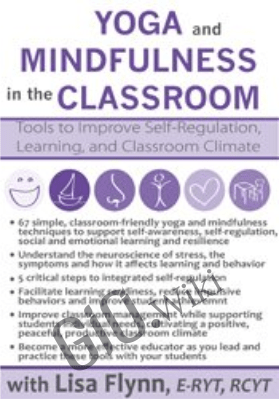Yoga and Mindfulness in the Classroom: Tools to Improve Self-Regulation, Learning and Classroom Culture - Lisa Flynn