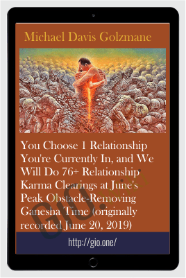 You Choose 1 Relationship You're Currently In, and We Will Do 76+ Relationship Karma Clearings at June's Peak Obstacle-Removing Ganesha Time - Michael Davis Golzmane