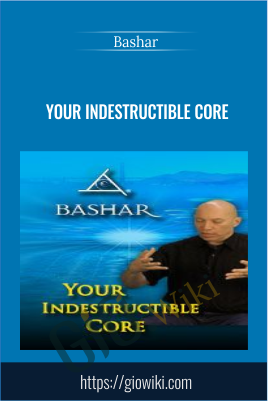 Your Indestructible Core - Bashar