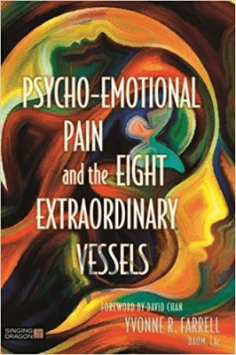 Psycho-Emotional Pain and the Eight Extraordinary Vessels – Yvonne R. Farrell