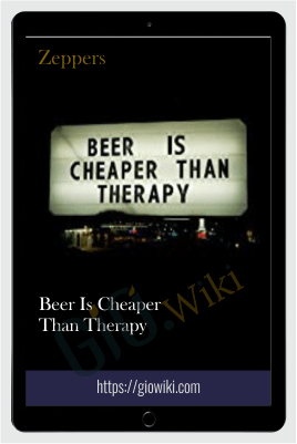 Beer Is Cheaper Than Therapy – Zeppers