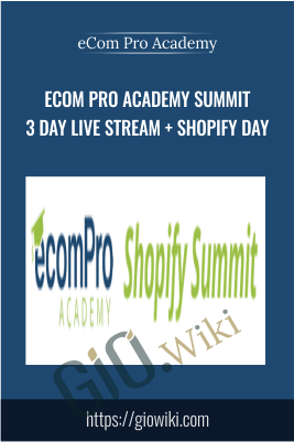 eCom Pro Academy Summit 3 Day Live Stream + Shopify Day