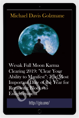 "Wesak Full Moon Karma Clearing 2019: ""Clear Your Ability to Manifest"": The Most Important Date of the Year for Removing Blocks to Enlightenment - Michael Davis Golzmane"
