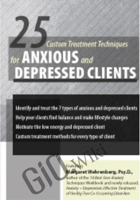25 Custom Treatment Techniques for Anxious and Depressed Clients - Margaret Wehrenberg