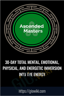 30-Day Total Mental, Emotional, Physical, and Energetic Immersion into the Energy