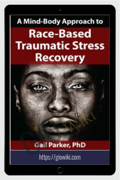 A Mind-Body Approach to Race-Based Traumatic Stress Recovery - Gail Parker