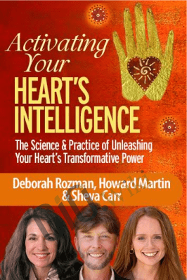 Activating Your Heart's Intelligence - Howard Martin, Deborah Rozman & Sheva Carr