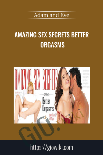 Amazing Sex Secrets Better Orgasms - Adam and Eve