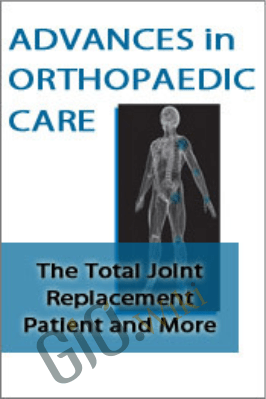 Advances in Orthopaedic Care: The Total Joint Replacement Patient and More - Amy Hite, Cyndi Zarbano & Paul M. Levy