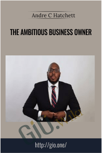 The Ambitious Business Owner - Andre C Hatchett