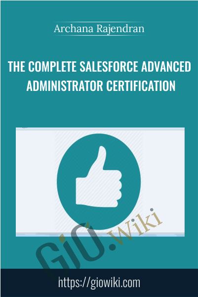 The Complete Salesforce Advanced Administrator Certification - Archana Rajendran