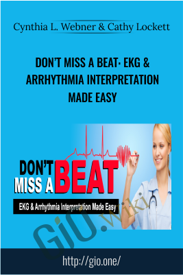 Don't Miss a Beat: EKG & Arrhythmia Interpretation Made Easy - Cynthia L. Webner & Cathy Lockett