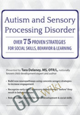 Autism and Sensory Processing Disorder: Over 75 Proven Strategies for Social Skills, Behavior and Learning - Tara Delaney