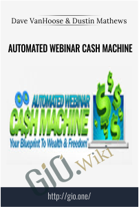 Automated Webinar Cash Machine  – Dave VanHoose & Dustin Mathews