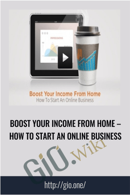Boost Your Income From Home – How To Start An Online Business