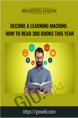 Become A Learning Machine: How To Read 300 Books This Year - Brandon Hakim