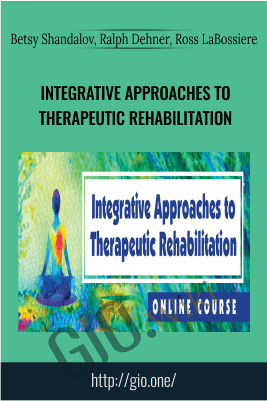 Integrative Approaches to Therapeutic Rehabilitation - Betsy Shandalov, Ralph Dehner, Ross LaBossiere