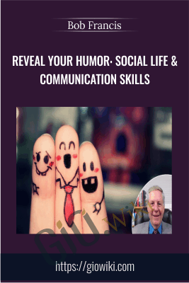 Reveal Your Humor: Social Life & Communication Skills - Bob Francis