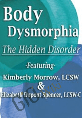 Body Dysmorphia: The Hidden Disorder - Elizabeth DuPont Spencer & Kimberly Morrow