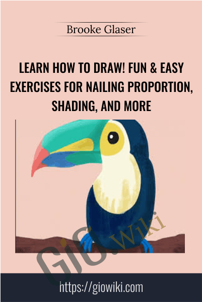 Learn How to Draw! Fun & Easy Exercises for Nailing Proportion, Shading, and More - Brooke Glaser
