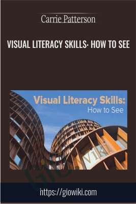 Visual Literacy Skills: How to See - Carrie Patterson