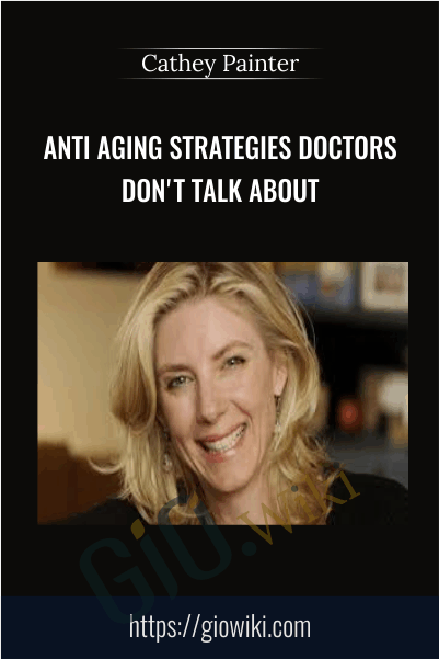 Anti Aging Strategies Doctors Don't Talk About - Cathey Painter