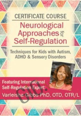 Certificate in Neurological Approaches for Self-Regulation - Varleisha D. Gibbs