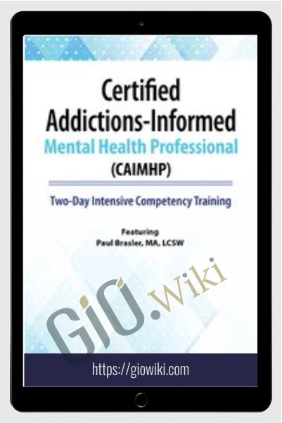 Certified Addictions-Informed Mental Health Professional (CAIMHP): Two-Day Intensive Competency Training - Paul Brasler